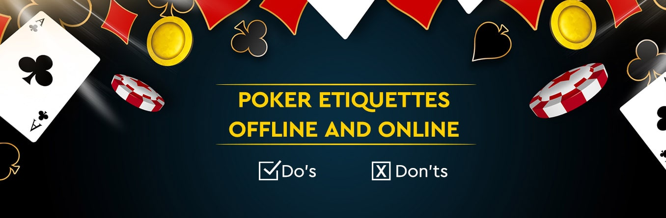 The unwritten rules of Poker Etiquettes of offline and online