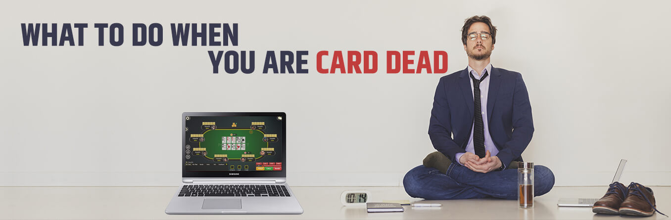 Online Poker Strategy: What to Do When You are Card Dead