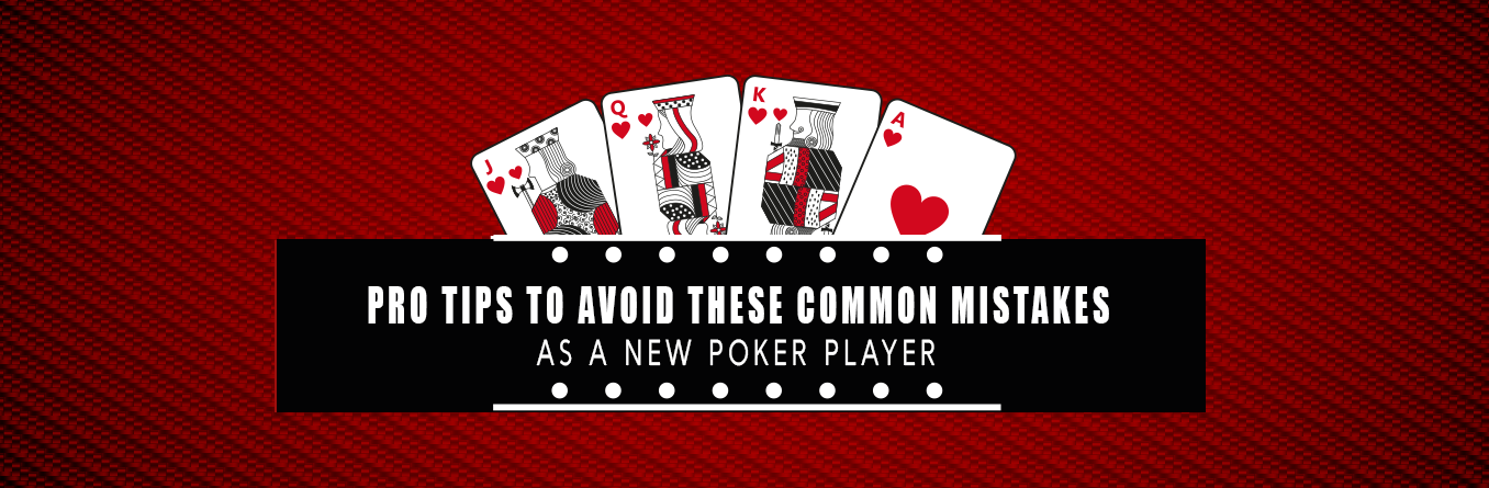 Pro Tips To Avoid These Common Mistakes As A New Poker Player
