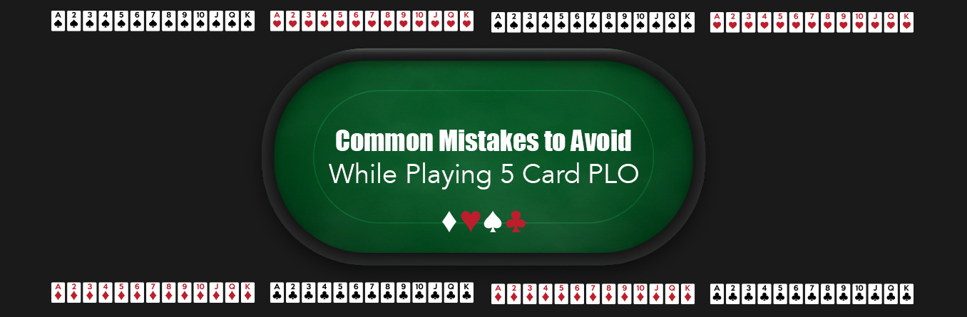 Common Mistakes to Avoid While Playing 5 Card PLO Game