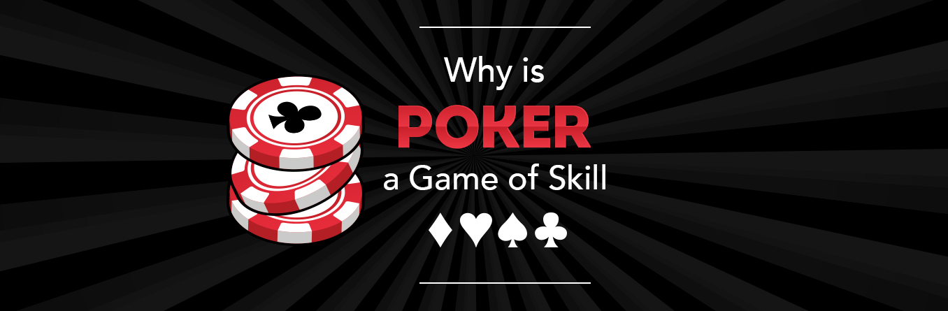 Why is Poker a Game of Skill?