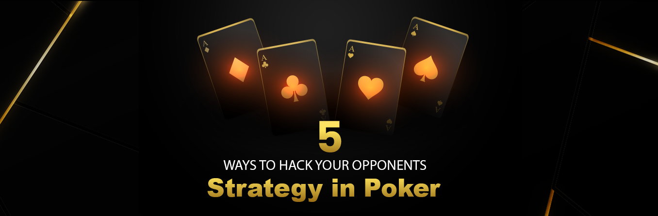 5 ways to hack your opponent's strategy in Poker