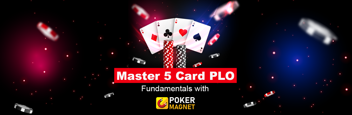 Master 5 card PLO Fundamentals with Poker Magnet